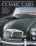 Complete Illustrated Encyclopedia of Classic Cars : The World's Most Famous and Fabulous Car...