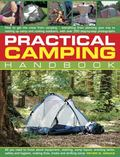 Practical Camping Handbook : How to Get the Most from Camping - Everything from Planning You...