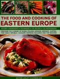 Food and Cooking of Eastern Europe : Discover the Cuisines of Russia, Poland, Ukraine, Germa...