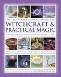 Illustrated Encyclopedia of Witchcraft and Practical Magic : A Visual Guide to the History a...