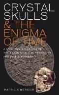 Crystal Skulls and the Enigma of Time : A Spiritual Adventure into the Mayan World of Predic...