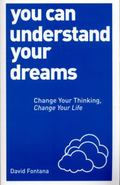 You Can Understand Your Dreams : Change Your Thinking, Change Your Life
