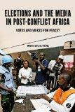 Elections and the Media in Post-Conflict Africa: Votes and Voices for Peace?