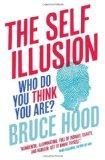 Self Illusion: Why There Is No 'You' Inside Your Head