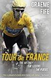 Tour de France: The History . . . the Legend . . . the Riders . . .
