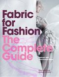 Fabric for Fashion: the Complete Guide : Natural and Manmade Fibres