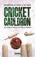 Cricket Cauldron : The Turbulent Politics of Sport in Pakistan