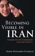 Becoming Visible in Iran : Women in Contemporary Iranian Society