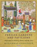 Persian Gardens and Pavilions : Reflections in History, Poetry and the Arts
