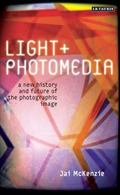 Light and Photomedia : A New History and Future of the Photographic Image
