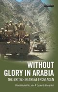 Without Glory in Arabia : The British Retreat from Aden