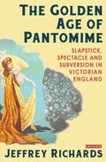 Golden Age of Pantomime : Slapstick, Spectacle and Subversion in Victorian England