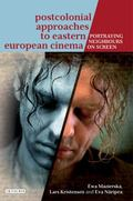 Postcolonial Approaches to Eastern European Cinema: Portraying Neighbours on Screen (Interna...