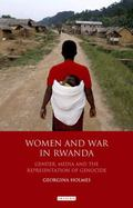 Women and War in Rwanda : Gender, Media and the Representation of Genocide