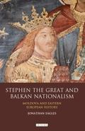 Stephen the Great and Balkan Nationalism : Moldova and Eastern European History