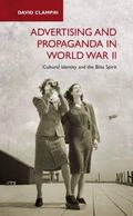 Advertising and Propaganda in World War II : Cultural Identity and the Blitz Spirit