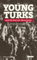 Young Turks and the Boycott Movement : Nationalism, Protest and the Working Classes in the F...