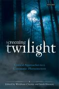 Screening Twilight : Critical Approaches to a Cinematic Phenomenon