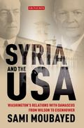 Syria and the USA : Washington's Relations with Damascus from Wilson to Eisenhower