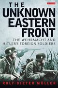 Unknown Eastern Front : The Wehrmacht and Hitler�s Foreign Soldiers