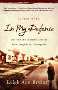 In My Defense : One Woman's Dramatic Journey from Tragedy to Redemption