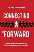 Connecting Forward : Advanced networking for executives changing jobs, company, industry or ...