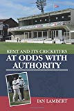 Kent and its Cricketers at Odds with Authority