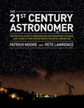 21st Century Astronomer : The Practical Guide to Observing and Photographing the Moon, Sun, ...