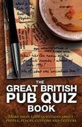 Great British Pub Quiz Book : More Than 1,000 Questions about People, Places, Customs and Cu...