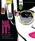 Nail It! : 100 Step-By-Step DIY Designs for Fashion-Forward Nails