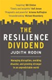 The Resilience Dividend: Managing Disruption, Avoiding Disaster, and Growing Stronger in an ...