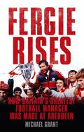 Fergie Rises : The Making of Britain's Greatest Football Manager