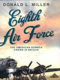 Eighth Airforce : The American Bomber Crews in Britain