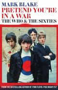 Pretend You're in a War : The Who and the Sixties