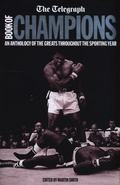 Telegraph Book of Sporting Champions : An Anthology of the Greats Throughout the Sporting Year