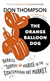 The Orange Balloon Dog: Bubbles, Disruptions and Avarice in the Contemporary Art Market