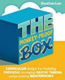 The Monkey-Proof Box: Curriculum design for building knowledge, developing creative thinking...