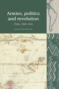 Armies, Politics and Revolution : Chile, 1808-1826