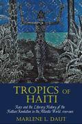 Tropics of Haiti : Race and the Literary History of the Haitian Revolution in the Atlantic W...