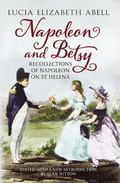 Napoleon and Betsy : Recollections of the Emperor Napoleon on St Helena