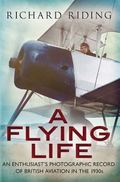 Flying Life : An Enthusiast's Photographic Record of British Aviation in The 1930s