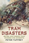 Tram Disasters : British and Foreign Tram Crashes and Accidents
