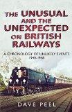 The Unusual and the Unexpected on British Railways: A Chronology of Unlikely Events 1948-1968