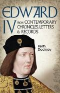 Edward IV : From Contemporary Chronicles, Letters and Records