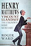 Henry Matthews, Viscount Llandaff: The Unknown Home Secretary