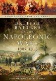 British Battles of the Napoleonic Wars 1807-1815: Despatches from the Front