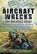 AIRCRAFT WRECKS: A WALKER'S GUIDE: Historic Crash sites on the Moors and Mountains of the Br...