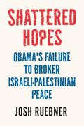 Shattered Hopes : The Failure of Obama's Middle East Peace Process