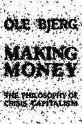 Making Money : The Philosophy of Crisis Capitalism