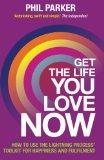 Get the Life You Love, Now: How To Use The Lightning Process Tool Kit For Happiness And Full...